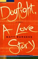 Dogfight, a love story : a novel / Matt Burges