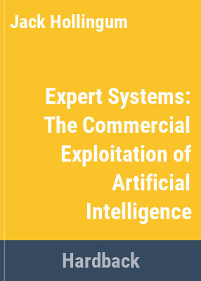 Expert systems : commercial exploitation of artificial intelligence / Jack Hollingum.