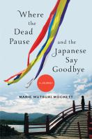 Where the dead pause, and the Japanese say goodbye : a journey316 pages : illustrations ; 24 cm