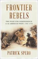 Frontier rebels : the fight for independence in the American west, 1765-1776.xxvi, 268 pages: maps; 25 cm
