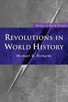 Revolutions in world history / Michael D. Richards.