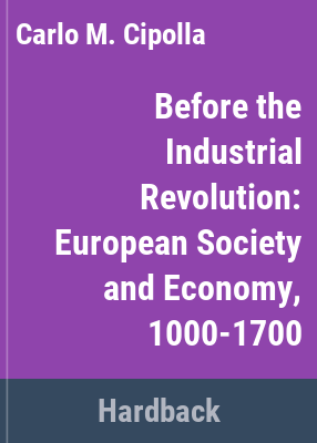 Before the Industrial Revolution : European society and economy, 1000-1700 / Carlo M. Cipolla.