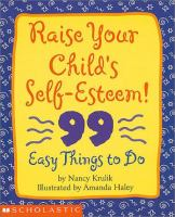 Raise your child's self-esteem : 99 easy things to do