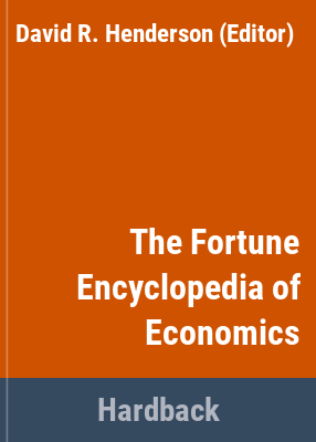 The Fortune encyclopedia of economics / edited by David R. Henderson.