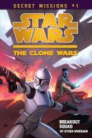 Secret Missions: Book 1: Breakout Squad (Star Wars: The Clone Wars)