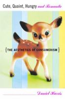 Cute, Quaint, Hungry, and Romantic: The Aesthetics of Consumerism