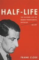 Half life : the divided life of Bruno Pontecorvo, physicist or spy cover