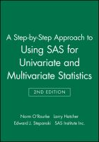 A Step-by-step Approach to Using SAS for Univariate & Multivariate Statistics, Second Edition