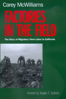 Factories in the field : the story of migratory farm labor in California