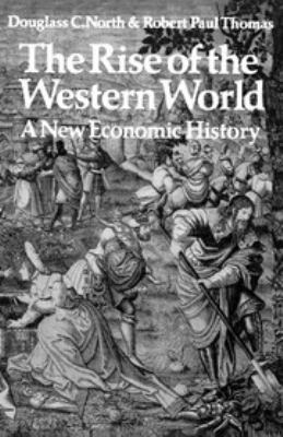 The rise of the Western world : a new economic history / [by] Douglass C. North and Robert Paul Thomas.