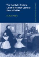 The Family in Crisis in Late Nineteenth-century French Fiction
