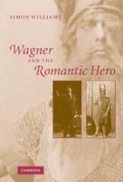 Wagner and the Romantic Hero