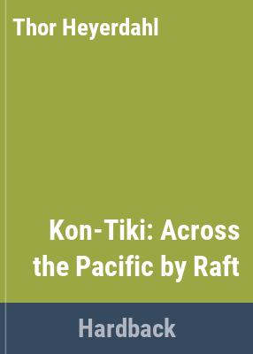 Kon-Tiki : across the Pacific by raft / by Thor Heyerdahl ; translated by F.H. Lyon.