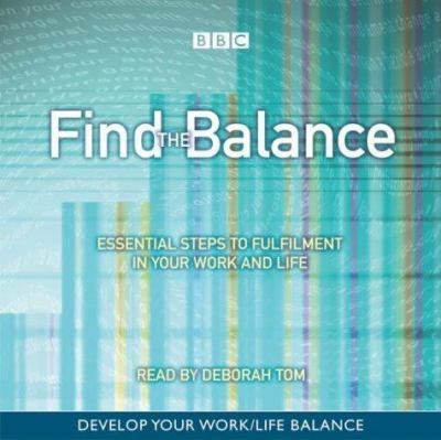 Find the balance [sound recording] : essential steps to fulfilment of life / Deborah Tom.