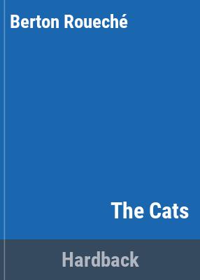 The cats / Berton Roueche.
