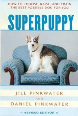 Cover image for Superpuppy : how to choose, raise, and train the best possible dog for you