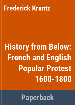 History from below : studies in popular protest and popular ideology / edited by Frederick Krantz.