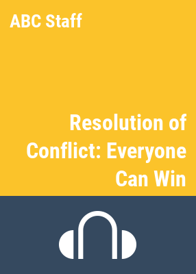 Resolution of conflict [sound recording] : everyone can win / produced and presented by Kay Murray ; executive producer: John Patrick.