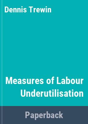 Information paper: measures of labour underutilisation, 2002.
