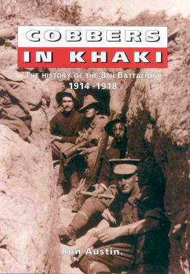 Cobbers in khaki : the history of the 8th Battalion, 1914-1919 / Ronald J. Austin.