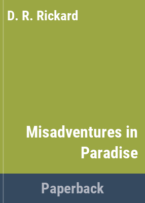 Misadventures in paradise / by D.R. Rickard.
