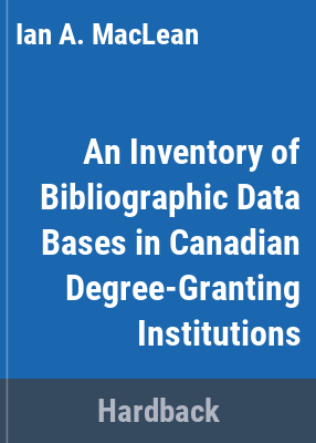 An inventory of bibliographic data bases in Canadian degree-granting institutions / Ian A. MacLean.