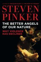 The better angels of our nature : why violence has declined