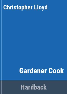 Gardener cook / Christopher Lloyd ; photographs by Howard Sooley.
