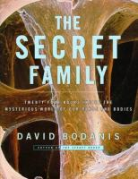 The Secret Family: Twenty-four Hours Inside the Mysterious Worlds of Our Minds and Bodies
