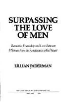Surpassing the love of men : romantic friendship and love between women from the Renaissance to the present / Lillian Faderman.