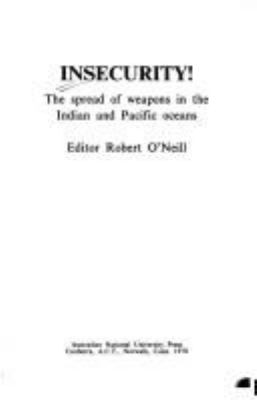 Insecurity! : the spread of weapons in the Indian and Pacific oceans / editor: Robert O'Neill.