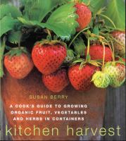 Kitchen Harvest: Growing organic Fruit, Vegetables, and Herbs in Containers
