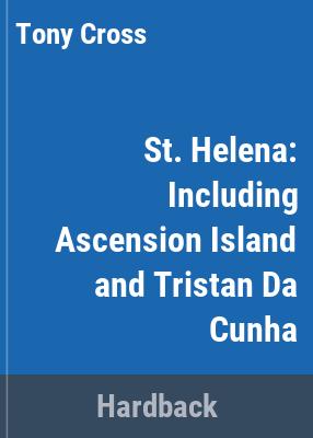 St Helena : including Ascension Island and Tristan da Cunha / Tony Cross.