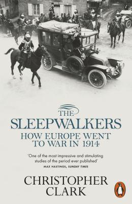 The sleepwalkers : how Europe went to war in 1914 / Christopher Clark.