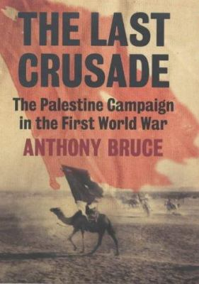 The last crusade : the Palestine campaign in the First World War / Anthony Bruce.