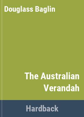 The Australian verandah / photographs by Douglass Baglin ; text by Peter Moffitt.