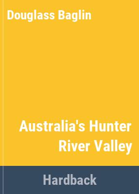 Australia's Hunter River valley, by Douglass Baglin and Barbara Mullins.