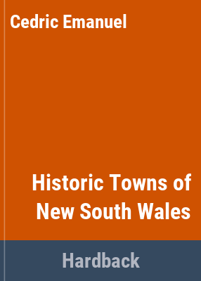 Historic towns of New South Wales / Cedric Emanuel.