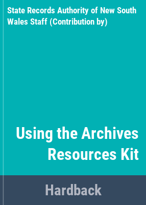 Using the Archives resources kit / State Records Authority of New South Wales.
