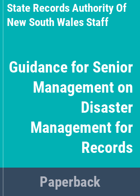 Guidance for senior management on disaster management for records / The State Records Authority of New South Wales.
