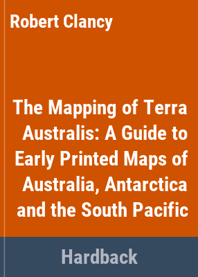 The mapping of Terra Australis / Robert Clancy.