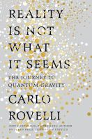 Reality is not what it seems : the journey to quantum gravity cover