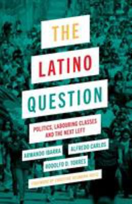 The Latino question : politics, laboring classes and the next Left