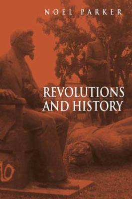 Revolutions and history : an essay in interpretation / Noel Parker.