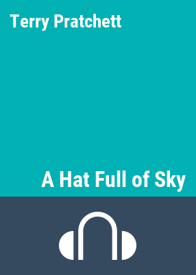 A hat full of sky [sound recording] / Terry Pratchett; read by Stephen Briggs.