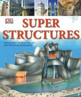 Super structures : [inside the world's most spectacular buildings]