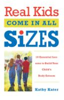 Real kids come in all sizes : ten essential lessons to build your child's self-esteem