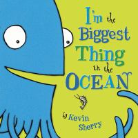 I'm the Biggest Thing in the Ocean by Kevin Sherry, book cover