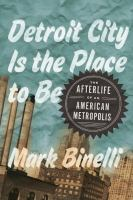 Cover of Detroit City is the place to be : the afterlife