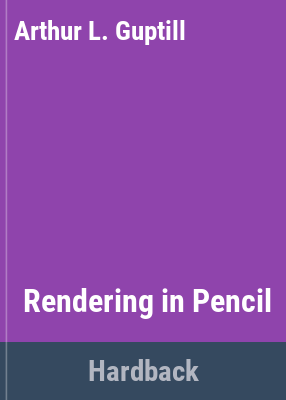 Rendering in pencil / by Arthur L. Guptill ; edited by Susan E. Meyer.